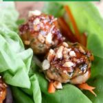 close up shot of finished Thai chicken meatball lettuce cup